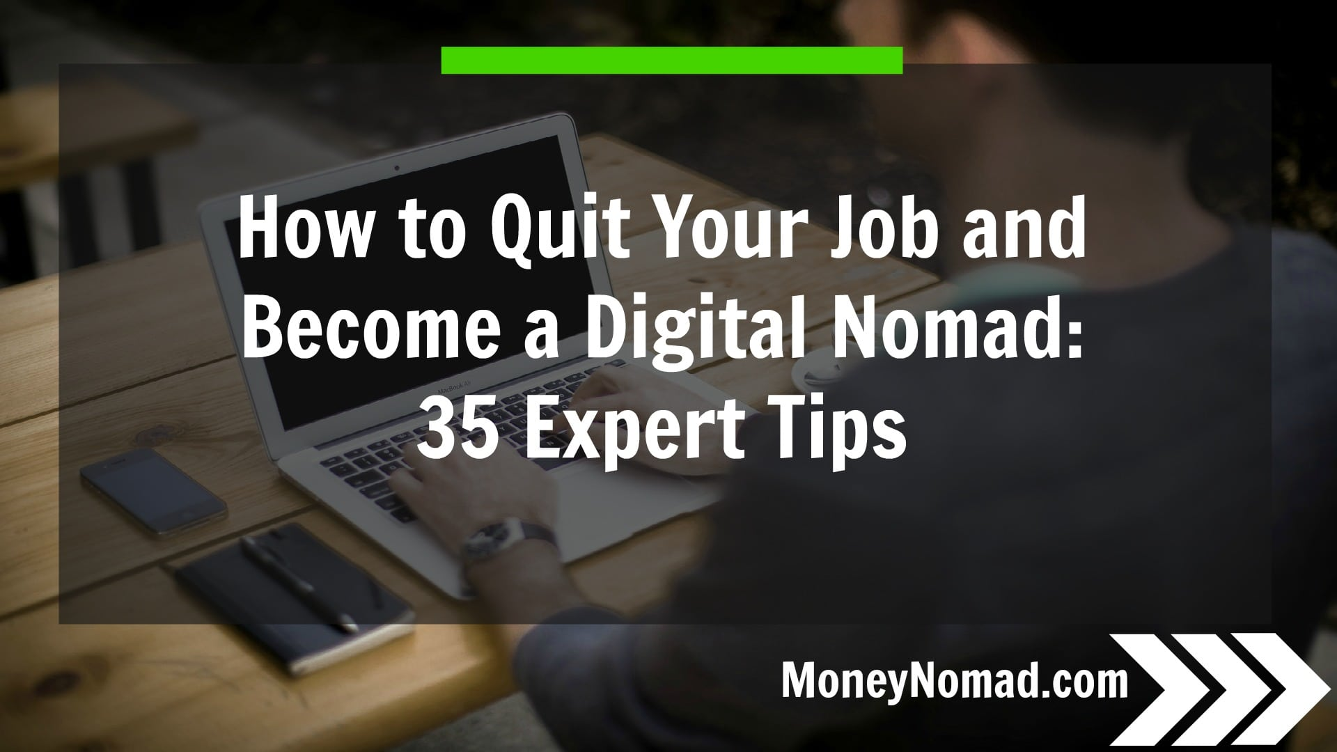 How to Quit Your Job and Become a Digital Nomad 35 Expert Tips