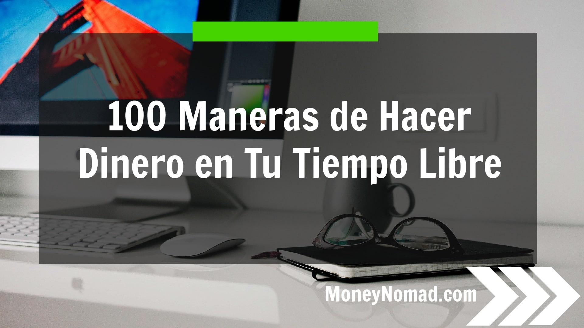 100 Maneras de Hacer Dinero en Tu Tiempo Libre