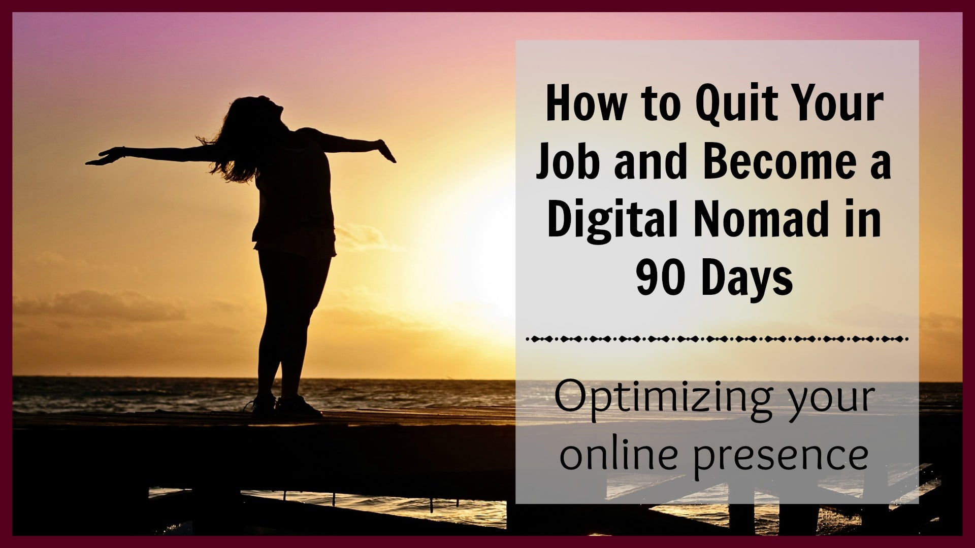 MN-How to Quit Your Job and Become a Digital Nomad in 90 Days Optimizing your online presence